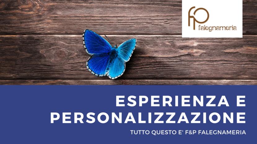 ESPERIENZA E PERSONALIZZAZIONE: TUTTO QUESTO E' F&P FALEGNAMERIA